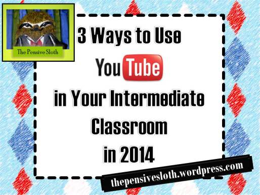 3 Ways to Use YouTube In Your Intermediate Classroom in 2014