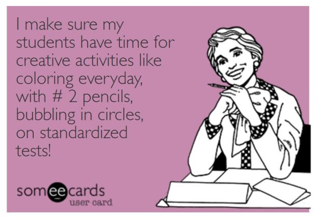 teacher humor standardized testing meme ecard on creativity in the clasroom
