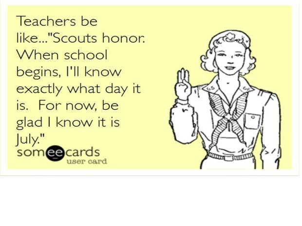 "Teacher humor from The Pensive Sloth.  ""Scouts honor.  When school begins, I'll know exactly what day it is.  For now, be glad I know it is July."""