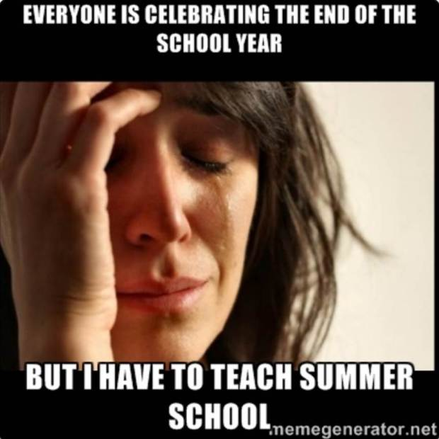 Everyone is celebrating the end of the school year...but I have to teach summer school.  #teacherproblems